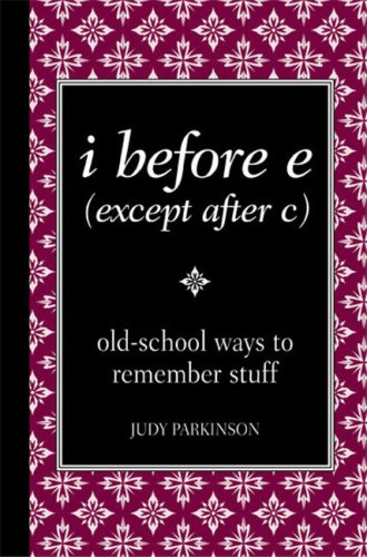 I Before E (Except After C): Old-School Ways to Remember Stuff 9780762109173