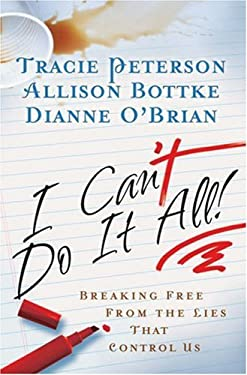 I Can't Do It All : Breaking Free from the Lies That Control Us