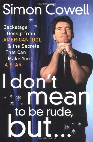 I Don't Mean to Be Rude, But...: Backstage Gossip from American Idol & the Secrets That Can Make You a Star 9780767917414