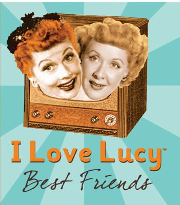 I Love Lucy: Best Friends 9780762432875
