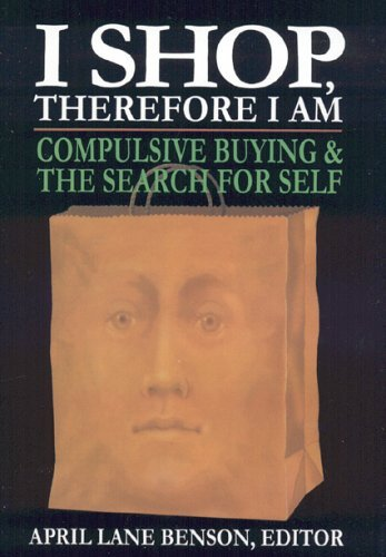 I Shop Therefore I Am: Compulsive Buying and the Search for Self 9780765702425