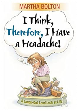 I Think, Therefore I Have a Headache!: A Laugh-Out-Loud Look at Life Martha Bolton