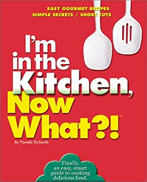 I'm in the Kitchen, Now What?!: Easy Gourmet Recipes/ Simple Secrets/ Short Cuts 9780760720653