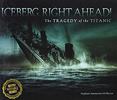 Iceberg, Right Ahead!: The Tragedy of the Titanic 9780761367567