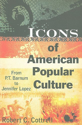 Icons of American Popular Culture: From P.T. Barnum to Jennifer Lopez 9780765622990