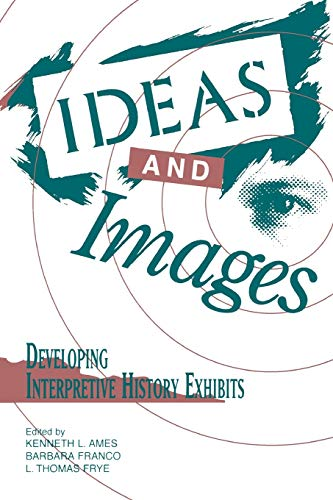 Ideas and Images: Developing Interpretive History Exhibits 9780761989325