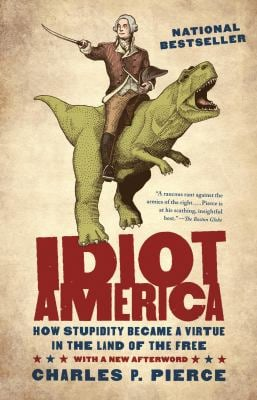 Idiot America: How Stupidity Became a Virtue in the Land of the Free 9780767926157