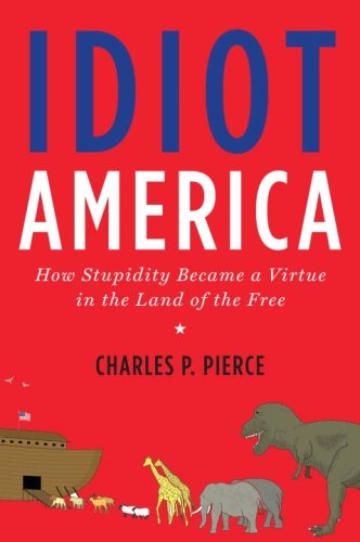Idiot America: How Stupidity Became a Virtue in the Land of the Free 9780767926140