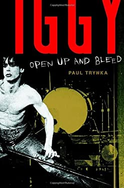 Iggy Pop: Open Up and Bleed 9780767923194