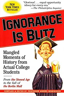Ignorance Is Blitz: Mangled Moments of History from Actual College Students 9780761149491