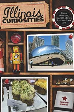 Illinois Curiosities: Quirky Characters, Roadside Oddities & Other Offbeat Stuff 9780762758616