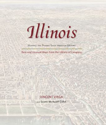 Illinois: Mapping the Prairie State Through History: Rare and Unusual Maps from the Library of Congress 9780762760114