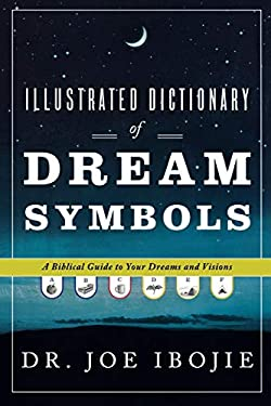 Illustrated Dictionary of Dream Symbols: A Biblical Guide to Your Dreams and Visions 9780768431575