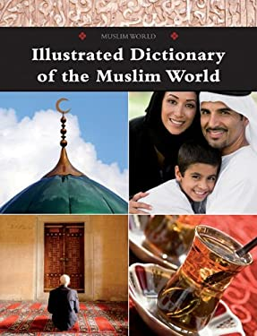 Illustrated Dictionary of the Muslim World 9780761479291