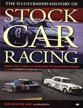 Illustrated History of Stock Car Racing: From the Sands of Daytona to Madison Avenue 2878695