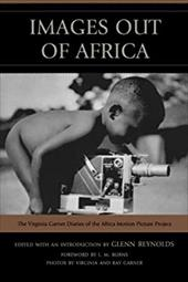 Images Out of Africa: The Virginia Garner Diaries of the Africa Motion Picture Project 13946446
