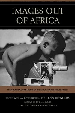 Images Out of Africa: The Virginia Garner Diaries of the Africa Motion Picture Project 9780761853817