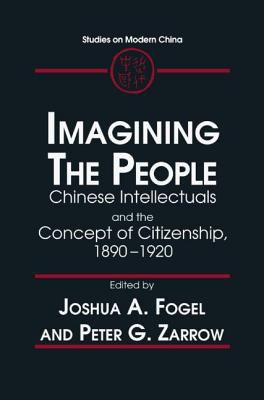 Imagining the People: Chinese Intellectuals and the Concept of Citizenship, 1890-1920 9780765600981