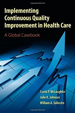 Implementing Continuous Quality Improvement in Health Care: A Global Casebook 9780763795368