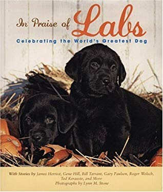 In Praise of Labs : Celebrating the World's Greatest Dog