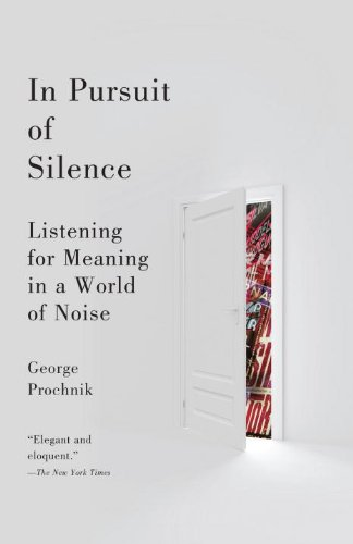 In Pursuit of Silence: Listening for Meaning in a World of Noise 9780767931212