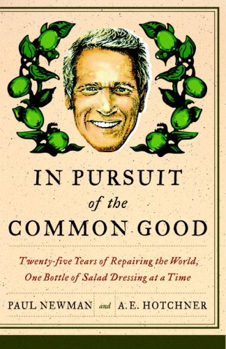 In Pursuit of the Common Good: Twenty-Five Years of Improving the World, One Bottle of Salad Dressing at a Time 9780767929974