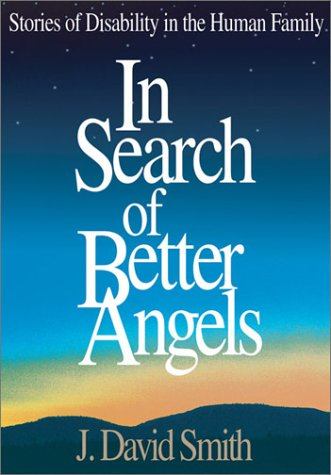 In Search of Better Angels: Stories of Disability in the Human Family 9780761938408