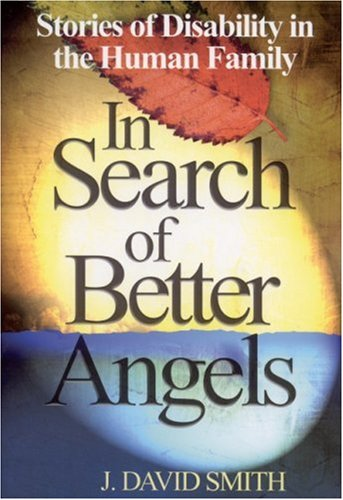 In Search of Better Angels: Stories of Disability in the Human Family 9780761938415