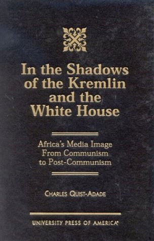 In the Shadows of the Kremlin and the White House: Africa's Media Image from Communism to Post-Communism 9780761819134