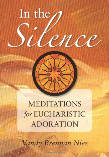 In the Silence: Meditations for Eucharistic Adoration 9780764818868