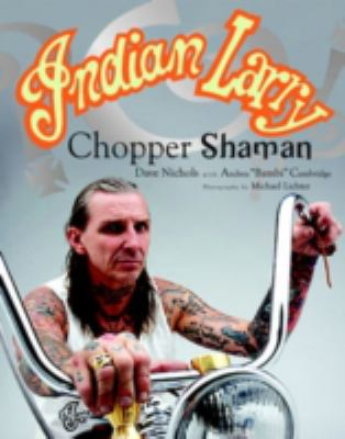 Indian Larry: Chopper Shaman 9780760323823