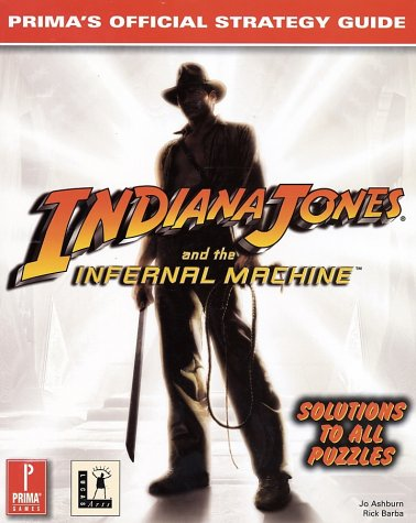 Indiana Jones and the Infernal Machine: Prima's Official Strategy Guide 9780761521952