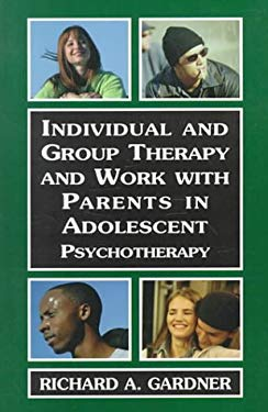 Individual and Group Therapy and Work with Parents in Adolescent Psychotherapy 9780765702074