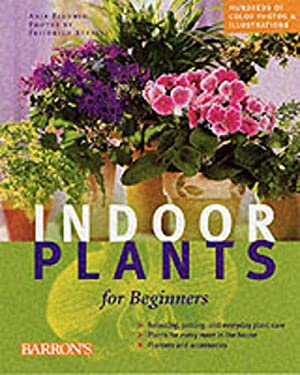 Indoor Plants for Beginners: Plant Care Basics, Choosing House Plants, Suggested Plants for Every Location 9780764154126