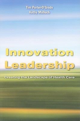 Innovation Leadership: Creating the Landscape of Health Care 9780763765439