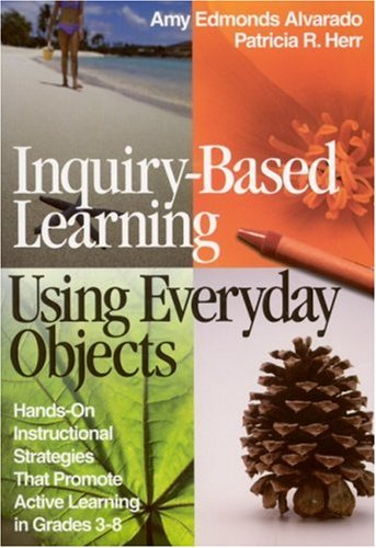 Inquiry-Based Learning Using Everyday Objects: Hands-On Instructional Strategies That Promote Active Learning in Grades 3-8 9780761946809