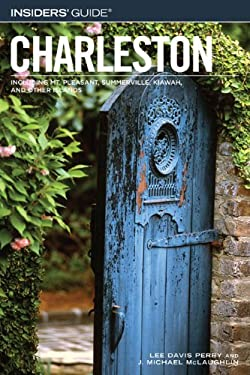 Insiders' Guide to Charleston: Including Mt. Pleasant, Summerville, Kiawah, and Other Islands 9780762744039
