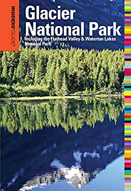 Insiders' Guide to Glacier National Park: Including the Flathead Valley & Waterton Lakes National Park 9780762756728