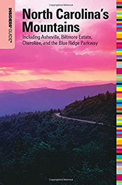 Insiders' Guide to North Carolina's Mountains: Including Asheville, Biltmore Estate, Cherokee, and the Blue Ridge Parkway 9780762756971