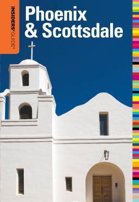 Insiders' Guide to Phoenix & Scottsdale 9780762773213