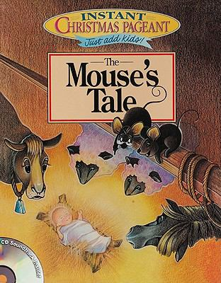 Instant Christmas Pageants:: The Mouse's Tale with CD (Audio) [With CD] 9780764423529