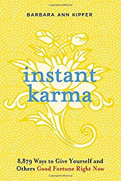 Instant Karma: 8,879 Ways to Give Yourself and Others Good Fortune Right Now 9780761128045