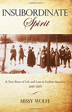 Insubordinate Spirit: A True Story of Life and Loss in Earliest America 1610-1665 9780762780402