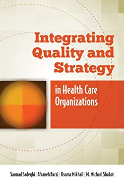 Integrating Quality and Strategy in Health Care Organizations 9780763795405