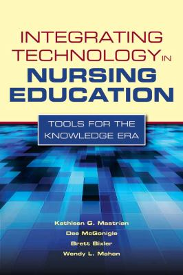 Integrating Technology in Nursing Education: Tools for the Knowledge Era 9780763768713