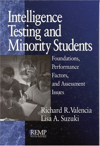Intelligence Testing and Minority Students: Foundations, Performance Factors, and Assessment Issues 9780761912309