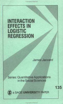 Interaction Effects in Logistic Regression 9780761922070