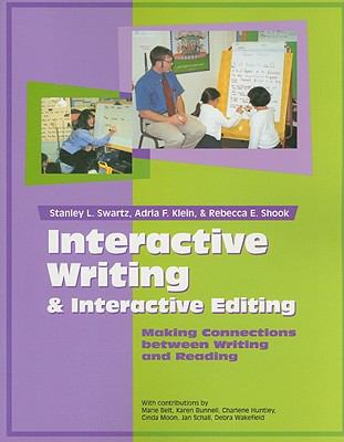 Interactive Writing & Interactive Editing: Making Connections Between Writing and Reading 9780768505344