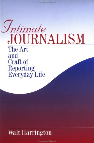 Intimate Journalism: The Art and Craft of Reporting Everyday Life 9780761905875
