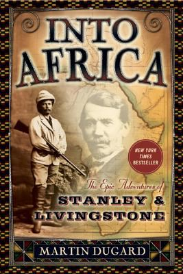 Into Africa: The Epic Adventures of Stanley & Livingstone 9780767910743